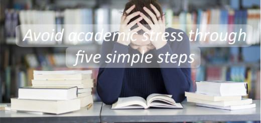 Avoid academic stress through five simple steps